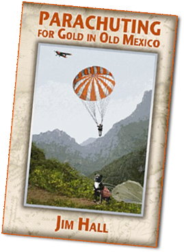 Buy Parachuting For Gold in Old Mexico by Jim Hall. The incredible story about Jim Hall's early days as the first parachuting mining engeineer.