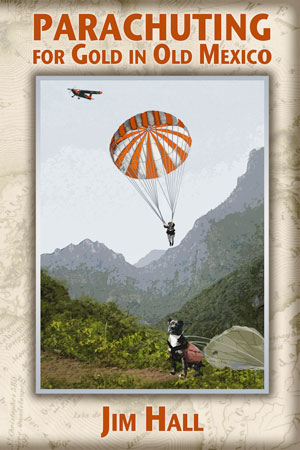 Parachuting for Gold in Old Mexico by Jim Hall, Denver, Colordo